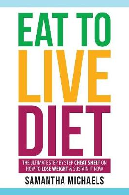 Eat to Live Diet: The Ultimate Step by Step Cheat Sheet on How to Lose Weight & Sustain It Now (Paperback)