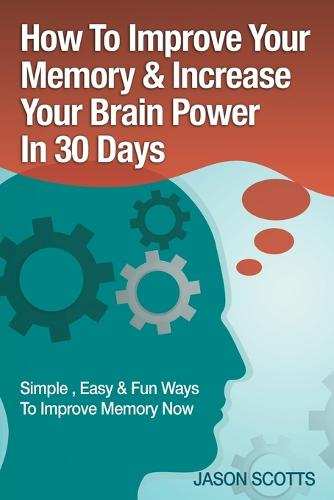 Memory Improvement: Techniques, Tricks & Exercises How to Train and Develop Your Brain in 30 Days (Paperback)