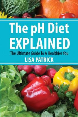 The PH Diet Explained: The Ultimate Guide to a Healthier You (Paperback)