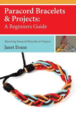 Paracord Bracelets & Projects: A Beginners Guide (Mastering Paracord Bracelets & Projects Now (Paperback)