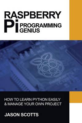 Raspberry Pi: Raspberry Pi Guide on Python & Projects Programming in Easy Steps (Paperback)