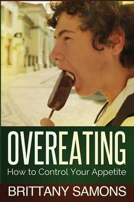 Overeating: How to Control Your Appetite (Paperback)