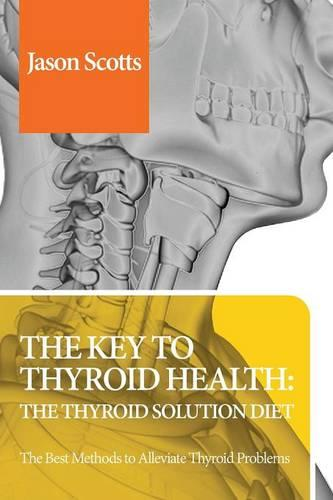 Thyroid Diet: Thyroid Solution Diet & Natural Treatment Book for Thyroid Problems & Hypothyroidism Revealed! (Paperback)