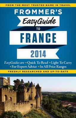 Frommer's Easyguide to France 2014 - Easy Guides (Paperback)