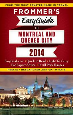 Frommer's Easyguide to Montreal and Quebec City 2014 - Easy Guides (Paperback)
