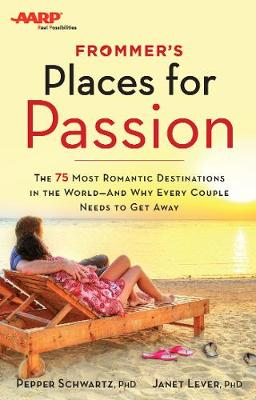 Frommer's/AARP Places for Passion: The 75 Most Romantic Destinations in the World - and Why Every Couple Needs to Get Away (Paperback)