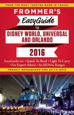 Frommer's EasyGuide to Disney World, Universal and Orlando 2016 - Easy Guides (Paperback)