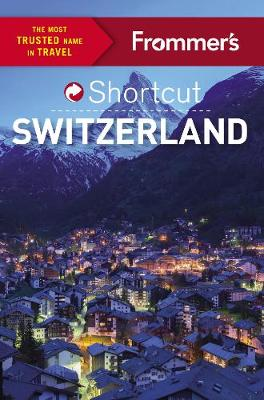 Frommer's Shortcut Switzerland (Paperback)