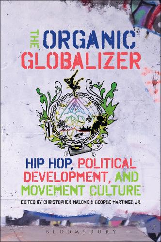 The Organic Globalizer: Hip Hop, Political Development, and Movement Culture (Hardback)