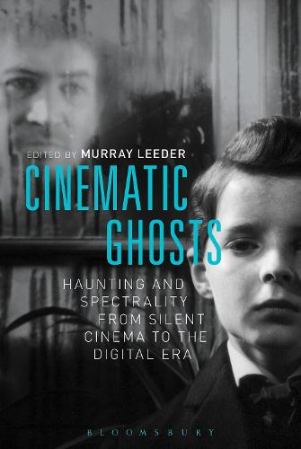 Cinematic Ghosts: Haunting and Spectrality from Silent Cinema to the Digital Era (Paperback)