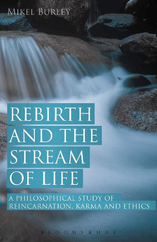 Rebirth and the Stream of Life: A Philosophical Study of Reincarnation, Karma and Ethics (Hardback)