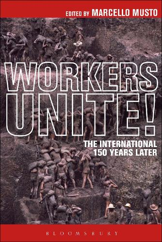 Workers Unite!: The International 150 Years Later (Hardback)