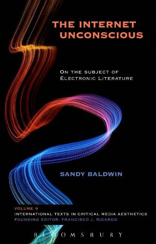 The Internet Unconscious: On the Subject of Electronic Literature - International Texts in Critical Media Aesthetics (Hardback)