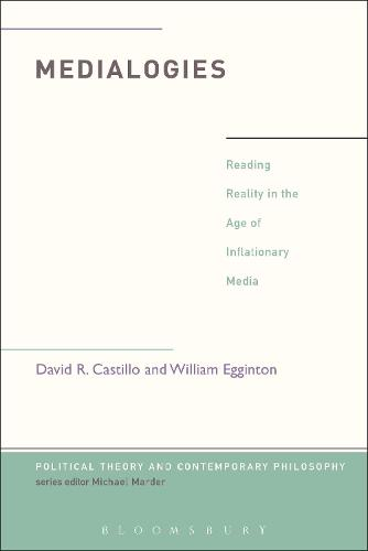 Medialogies: Reading Reality in the Age of Inflationary Media - Political Theory and Contemporary Philosophy (Hardback)