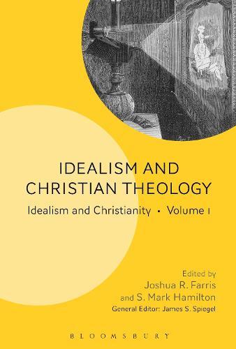 Idealism and Christian Theology: Idealism and Christianity Volume 1 (Hardback)