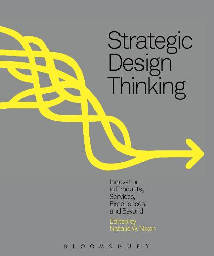 Strategic Design Thinking: Innovation in Products, Services, Experiences and Beyond (Paperback)