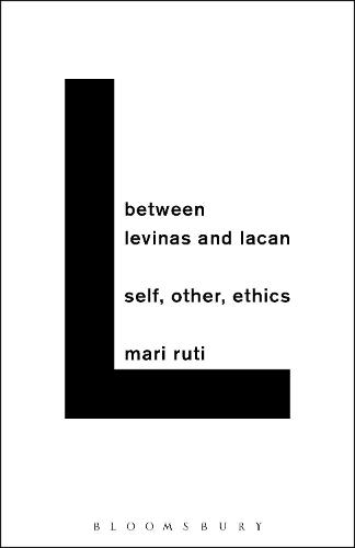 Between Levinas and Lacan: Self, Other, Ethics (Hardback)