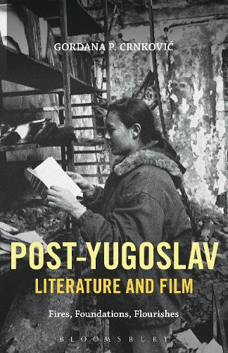 Post-Yugoslav Literature and Film: Fires, Foundations, Flourishes (Paperback)