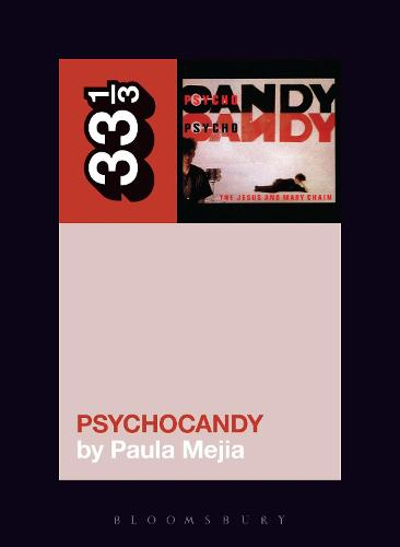 The Jesus and Mary Chain's Psychocandy - 33 1/3 (Paperback)