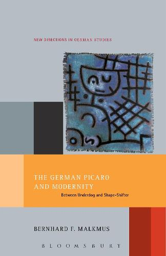 The German Picaro and Modernity: Between Underdog and Shape-Shifter - New Directions in German Studies (Paperback)