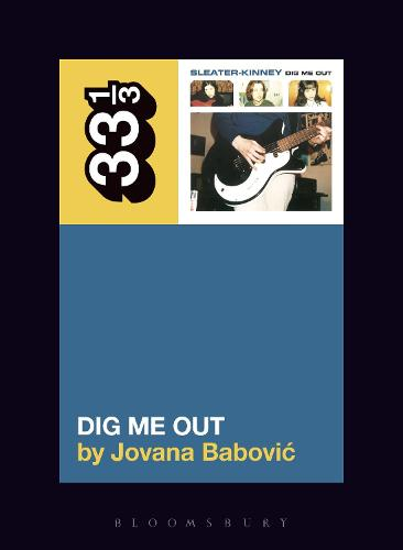 Sleater-Kinney's Dig Me Out - 33 1/3 (Paperback)