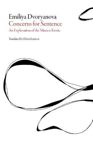 Concerto for Sentence: An Exploration of the Musico-Erotic - Bulgarian Literature Series (Paperback)