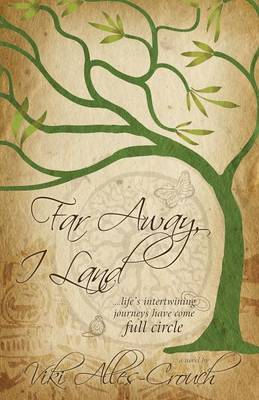 Far Away, I Land ....Life's Intertwining Journeys Have Come Full Circle (Paperback)