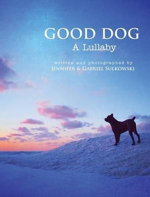 Good Dog: A Lullaby (Hardback)