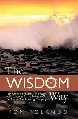 The Wisdom Way: Six Guiding Principles for Success and Longevity from a 140-Year-Old Adhesive Manufacturing Company (Hardback)