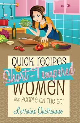 Quick Recipes for Short-Tempered Women and People on the Go! (Paperback)