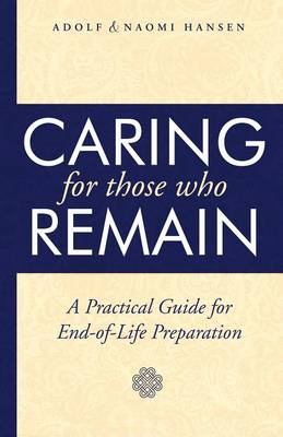 Caring for Those Who Remain: A Practical Guide for End-Of-Life Preparation (Paperback)