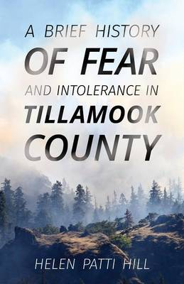 A Brief History of Fear and Intolerance in Tillamook County (Paperback)