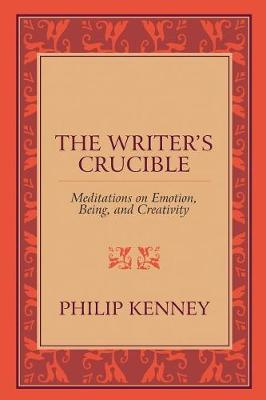 The Writer's Crucible: Meditations on Emotion, Being, and Creativity (Paperback)