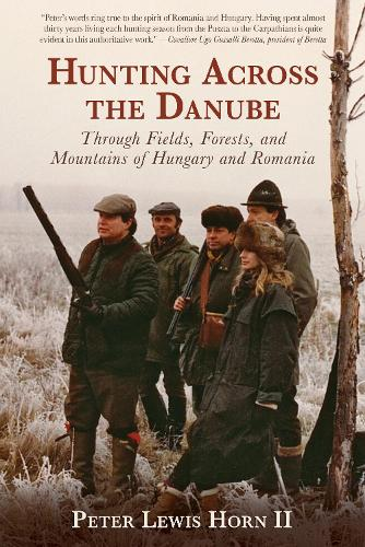 Hunting Across the Danube: Through Fields, Forests, and Mountains of Hungary and Romania (Hardback)
