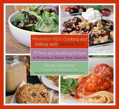 Prevention RD's Cooking and Baking with Almond Flour: 75 Tasty and Satisfying Recipes to Promote a Gluten-Free Lifestyle (Hardback)