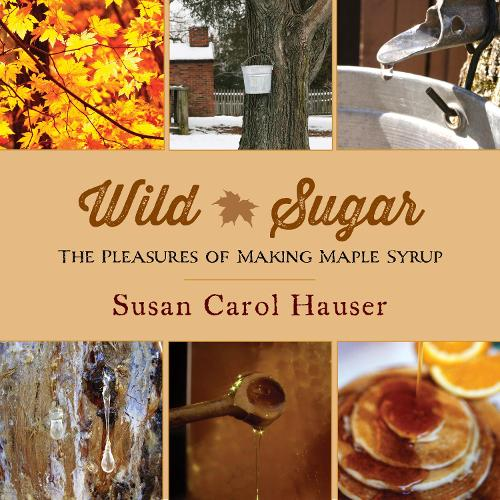 Wild Sugar: The Pleasures of Making Maple Syrup (Paperback)