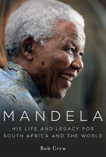 Mandela: His Life and Legacy for South Africa and the World (Hardback)