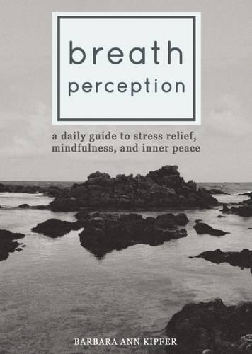 Breath Perception: A Daily Guide to Stress Relief, Mindfulness, and Inner Peace (Paperback)