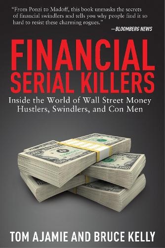 Financial Serial Killers: Inside the World of Wall Street Money Hustlers, Swindlers, and Con Men (Paperback)