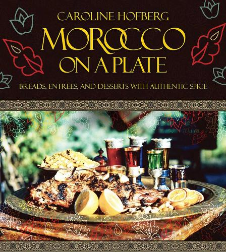 Morocco on a Plate: Breads, Entrees, and Desserts with Authentic Spice (Hardback)