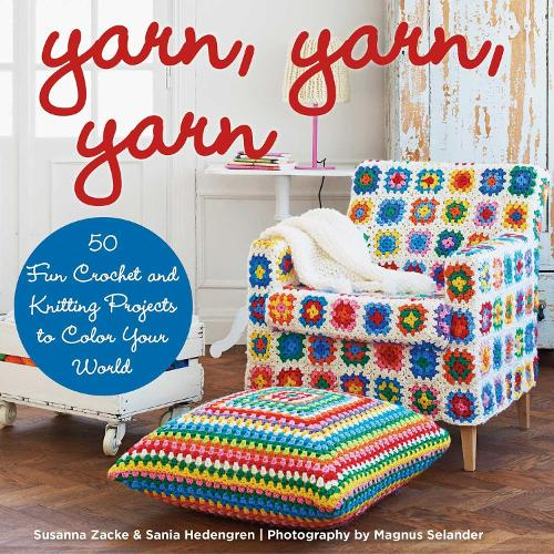 Yarn, Yarn, Yarn: 50 Fun Crochet and Knitting Projects to Color Your World (Hardback)