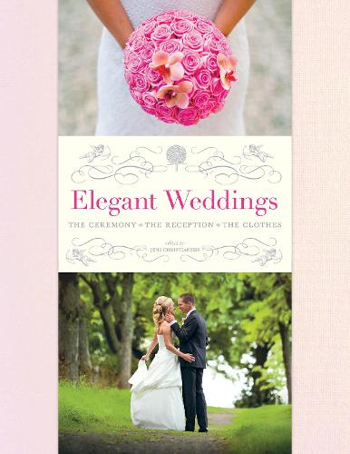 Elegant Weddings: The Ceremony, the Reception, the Clothes (Hardback)
