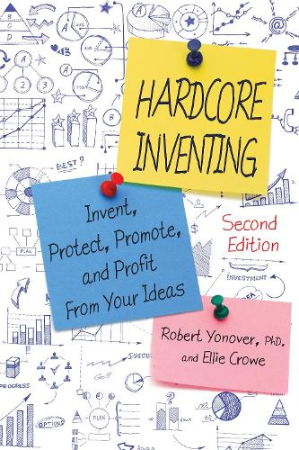 Hardcore Inventing: Invent, Protect, Promote, and Profit from Your Ideas (Paperback)