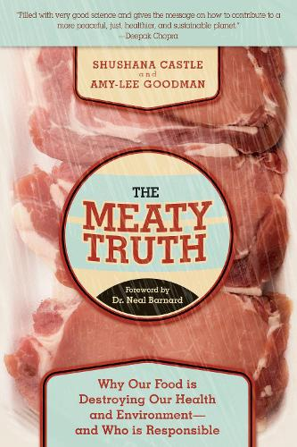 The Meaty Truth: Why Our Food Is Destroying Our Health and Environment?and Who Is Responsible (Hardback)