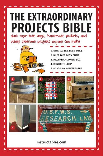 The Extraordinary Projects Bible: Duct Tape Tote Bags, Homemade Rockets, and Other Awesome Projects Anyone Can Make (Paperback)