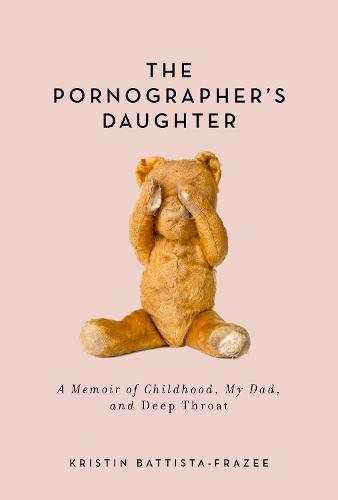 The Pornographer's Daughter: A Memoir of Childhood, My Dad, and Deep Throat (Hardback)