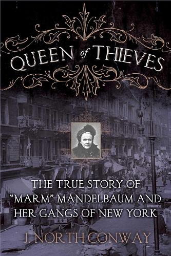 """Queen of Thieves: The True Story of """"Marm"""" Mandelbaum and Her Gangs of New York (Hardback)"""