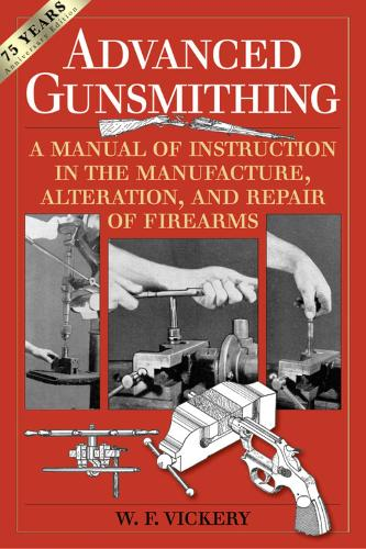 Advanced Gunsmithing: A Manual of Instruction in the Manufacture, Alteration, and Repair of Firearms (75th Anniversary Edition) (Paperback)