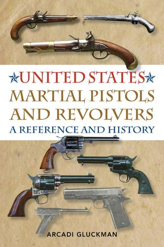 United States Martial Pistols and Revolvers: A Reference and History (Paperback)