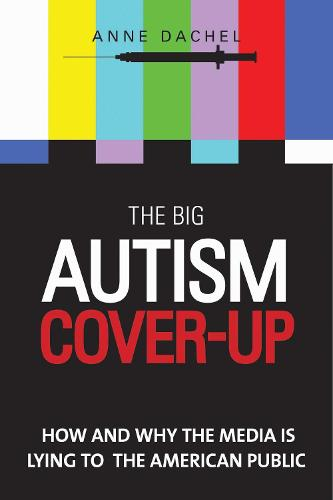 The Big Autism Cover-Up: How and Why the Media Is Lying to the American Public (Hardback)